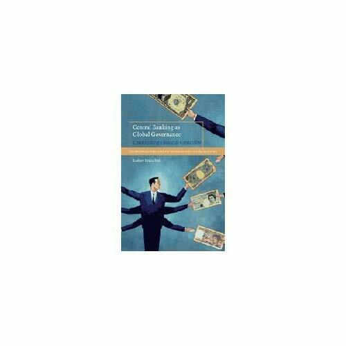 Central Banking as Global Governance Constructing Financial Credi… 9780521898614