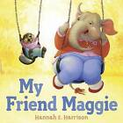 My Friend Maggie by Hannah E. Harrison (Hardback, 2016)