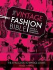 The Vintage Fashion Bible: The style guide to vintage looks 1920s -1990s by Gerardine Hemingway, Wayne Hemingway (Hardback, 2015)