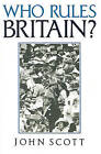 Who Rules Britain? by John C. Scott (Paperback, 1991)