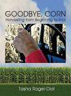 Goodbye Corn by Tasha Ragel-Dial (Hardback, 2014)