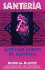 Santeria: African Spirits in America by Dr. Joseph Murphy (Paperback, 1993)