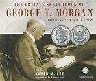 The Private Sketchbook of George T. Morgan: America's Silver Dollar Artist by Karen M Lee (Hardback, 2012)