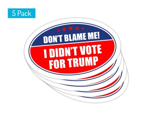 5 Pack *Oval Car Magnet* Trump 2020 Don/'t Blame Me I Didn/'t Vote For Trump TO409