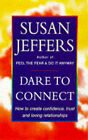 Dare to Connect: How to Create Confidence, Trust and Loving Relationships by Susan J. Jeffers (Paperback, 1995)