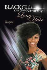 Black Girls Can Grow Naturally Long Hair by Voshyra and Sophia Taylor (2016,...