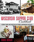 Wisconsin Supper Club Cookbook: Iconic Fare and Nostalgia from Landmark Eateries by Mary Bergin (Paperback, 2015)