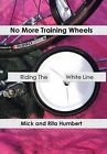No More Training Wheels: Riding The White Line by Mick and Rita Humbert (Hardback, 2013)