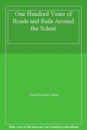 One Hundred Years of Roads and Rails Around the Solent,David Fereday Glenn