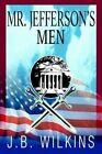 Mr. Jefferson's Men 9780595748471 by J B Wilkins Hardback