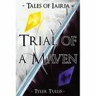 Tales of Iairia Trial of a Maven 9781434374172 by Tyler Tullis Book
