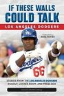 If These Walls Could Talk: Los Angeles Dodgers: Stories from the Los Angeles Dodgers Dugout, Locker Room, and Press Box by Houston Mitchell (Paperback, 2014)