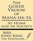The Goede Vrouw of Mana-Ha-Ta at Home and in Society by Mrs John King Van Rensselaer (Paperback / softback, 2013)