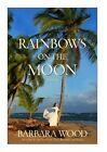 Rainbows on the Moon by Barbara Wood (Hardback, 2014)