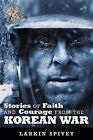 Stories of Faith and Courage from the Korean War by Larkin Spivey (Paperback / softback, 2013)