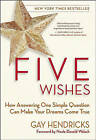 Five Wishes: How Answering One Simple Question Can Make Your Dreams Come True by PH D Gay Hendricks (Paperback / softback)