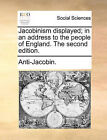 Jacobinism Displayed; In an Address to the People of England. the Second Edition. by Anti-Jacobin (Paperback / softback, 2010)