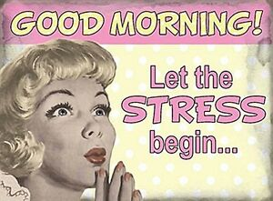 Good-Morning-Let-The-Stress-Begin-funny-small-steel-sign-200mm-x-150mm-og