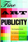Fine Art Publicity: The Complete Guide for Galleries and Artists by Susan Abbott (Paperback, 2005)