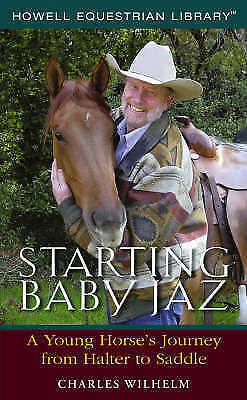 Starting Baby JAZ : A Young Horse's Journey from Halter to Saddle