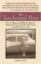 The TurnAround Mom : How an Abuse and Addiction Survivor Stopped the Toxic...