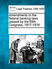 Amendments to the Federal Banking Laws Passed by the 65th Congress, 1917-1919. by Gale, Making of Modern Law (Paperback / softback, 2011)