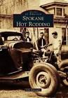 Spokane Hot Rodding by John Gunsaulis (Paperback / softback, 2015)