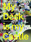 My Desk is My Castle: Exploring Personalization Cultures by Birkhauser Verlag AG (Paperback, 2011)