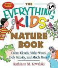 The Everything Kids' Nature Book: Create Clouds, Make Waves, Defy Gravity and Much More! by Kathiann M. Kowalski (Paperback, 2004)