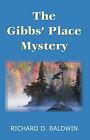 The Gibbs' Place Mystery by M D Richard Baldwin (Paperback / softback, 2006)