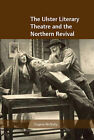 The Ulster Literary Theatre and the Northern Revival by Eugene McNully (Hardback, 2008)
