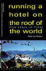 Running a Hotel on the Roof of the World: Five Years in Tibet by Alec Le Sueur (Paperback, 1999)