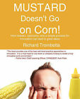 Mustard Doesn't Go on Corn!: How Respect, Openness and a Simple Process for Innovation Can Lead to Great Ideas by Richard Trombetta (Paperback, 2006)