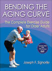 Bending the Aging Curve: The Complete Exercise Guide for Older Adults by Joseph F. Signorile (Mixed media product, 2011)