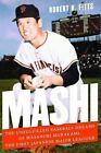 Mashi : The Unfulfilled Baseball Dreams of Masanori Murakami, the First Japanese Major Leaguer by Robert K. Fitts (2015, Hardcover)