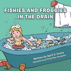 Fishies and Froggies in the Drain by April V. Costa (Paperback, 2013)
