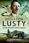 Operation Lusty: The Race for Hitler's Secret Technology by Graham M. Simons (Hardback, 2016)