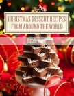 Christmas Dessert Recipes from Around the World: Sweets to Make Your Holiday Merry and Bright by Natalie Oliver (Paperback / softback, 2013)