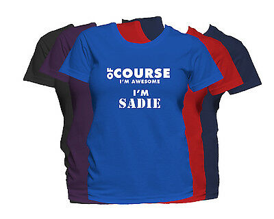 SADIE Women/'s First Name T-Shirt V-Neck Ladies Tee  Of Course I/'m Awesome