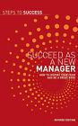 Succeed as a New Manager: How to Inspire Your Team and be a Great Boss by Bloomsbury Publishing PLC (Paperback, 2009)