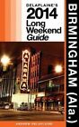 Birmingham (ALA.): Delaplaine's 2014 Long Weekend Guide by Andrew Delaplaine (Paperback / softback, 2013)