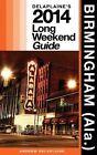 Birmingham (ALA.): Delaplaine's 2014 Long Weekend Guide by Andrew Delaplaine (Paperback / softback, 2013)