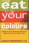 Eat Your Colours: Maximise Your Health by Eating the Right Foods for Your Body Type by Marcia Zimmerman (Paperback, 2002)