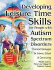 Developing Leisure Time Skills for People with Autism Spectrum Disorders: Practical Strategies for Home, School & Community by Mary Lou Klagge, Colleen Nyberg, Phyllis Coyne (Paperback, 2016)