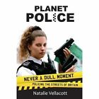 Planet Police: Never a Dull Moment Policing the Streets of Britain by Natalie Vellacott (Hardback, 2016)