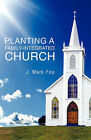 Planting a Family-Integrated Church by J Mark Fox (Paperback / softback, 2008)