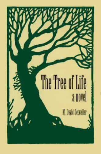 The Tree of Life : A Novel by M. David Detweiler