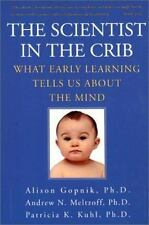 The Scientist in the Crib : What Early Learning Tells Us about the Mind by Alison Gopnik, Patricia K. Kuhl and Andrew N. Meltzoff (2000, Paperback)