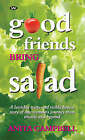 Good Friends Bring Salad: A Lavishly Witty and Richly Honest Story of One Woman's Journey from Obesity and Beyond by Anita Campbell (Paperback, 2005)