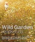 Wild Garden Weekends: Explore the Secret Gardens, Wild Meadows and Kitchen Garden Cafes of Britain by Tania Pascoe (Paperback, 2015)